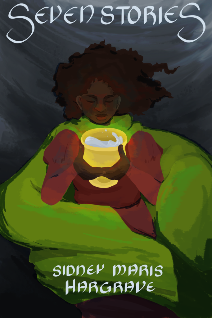 """Book cover, painterly style. A young black woman holds a golden goblet full of water. She wears a maroon dress and a bright green cloak, and the background is gray and cloudy. Text on image is calligraphic and reads """"SEVEN STORIES"""" at the top and """"SIDNEY MARIS HARGRAVE"""" at the bottom."""